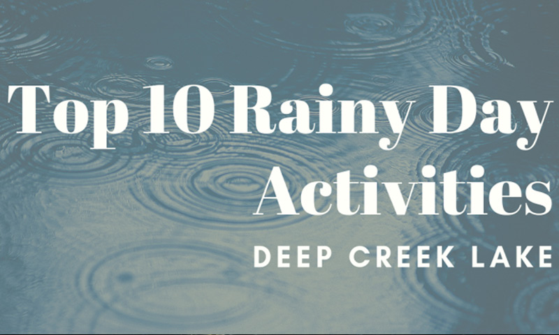 tips for a rainy day at deep creek lake